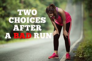 After a bad run you have two choices