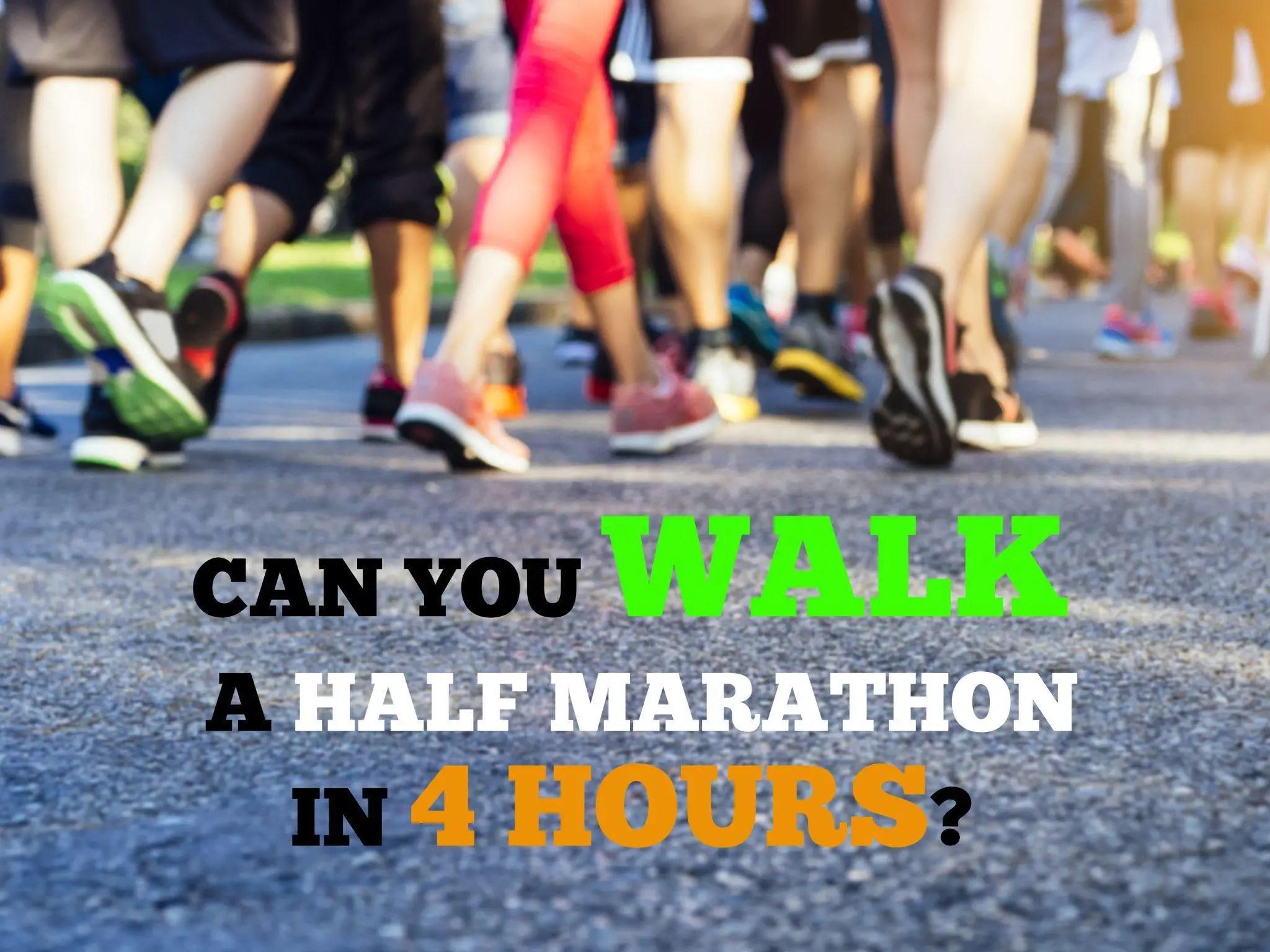 Can you walk a half marathon in 4 hours