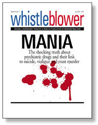 """""""The shocking truth about psychiatric drugs and their link to suicide, violence and mass murder""""-Whistleblower Magazine"""