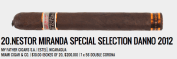 The Danno returned in 2012 and the monster in the Miami Cigar & Co. portfolio delivered. While the regular line is known as more of a medium cigar, the Danno's San Andrés profile delivered in the full department with a bit of a kick that Miami likes to promote with its Grand Reserve line. The proof: three small ring gauge lovers endorsed the 7 x 56 monster. — CM.