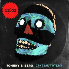 Johnny B Zero - Crystal Totems