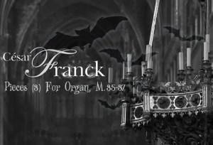 César Franck – Trois Pièces for Organ