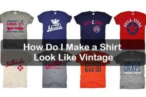 How Do I Make a Shirt Look Like Vintage