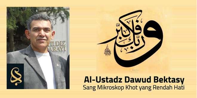 Ustadz Dawud Bektasy; Sang Mikroskop Kaligrafi