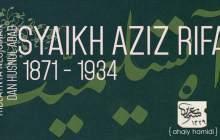 Syaikh Aziz ar-Rifa'i; Kiblatnya Kegigihan dan Husnul Adab