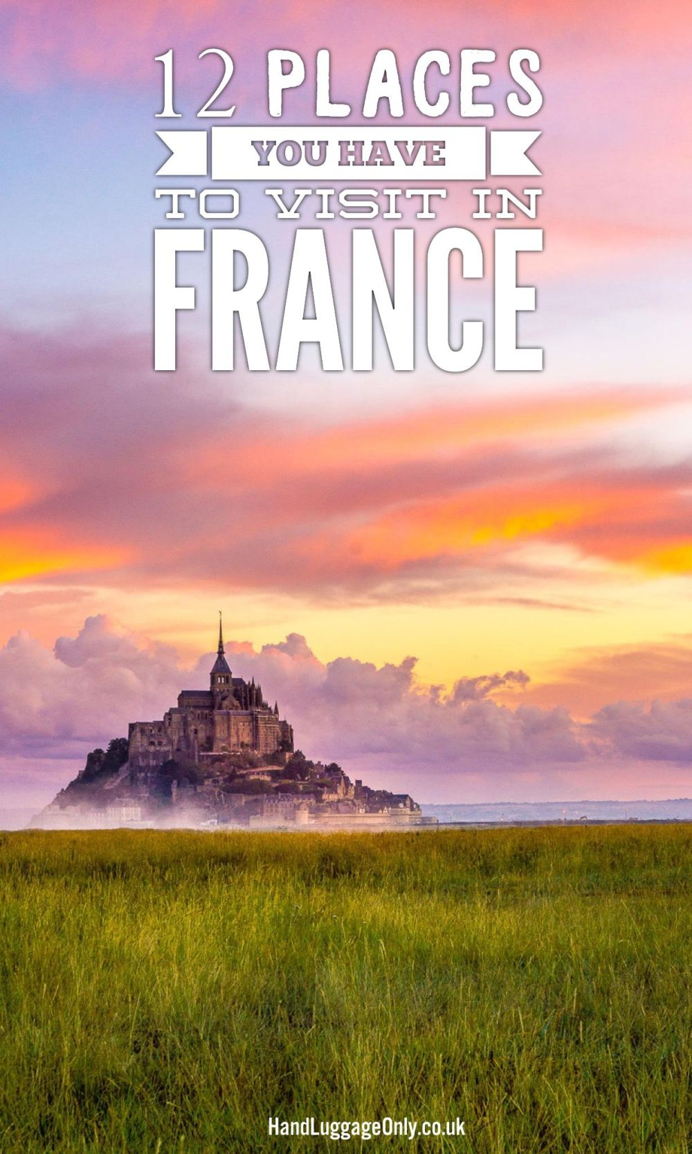 12 Places You Have To Visit In France And Why!