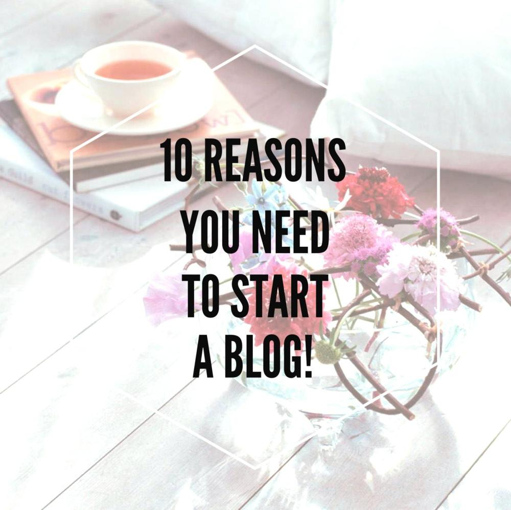 10 Reasons You Need To Start A Blog!