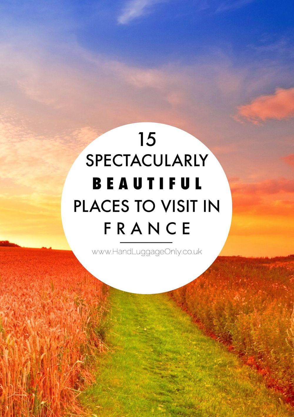 15 Spectacularly Beautiful Places You Must Visit In France!