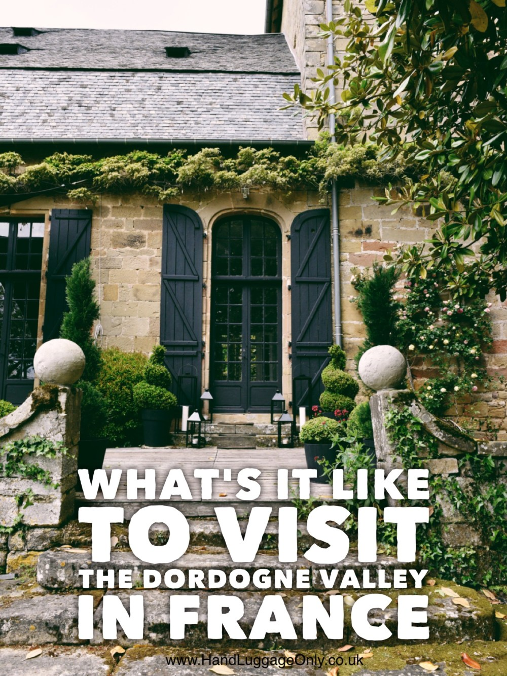 10 Things You Need To Know About Visiting The Dordogne Valley In France For The First Time! (1)