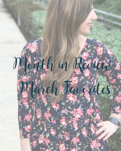 Month in Review | My March Favorites