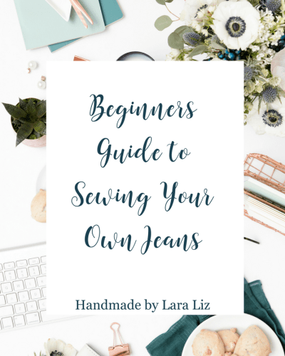 The Beginners Guide to Sewing Your Own Jeans