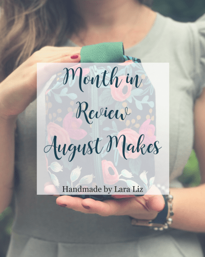Month in Review | August Makes | Handmade by Lara Liz