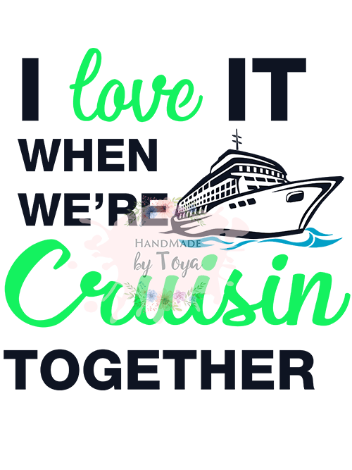 Download I Love It When We're Cruisin Together SVG, DXF & PNG ...