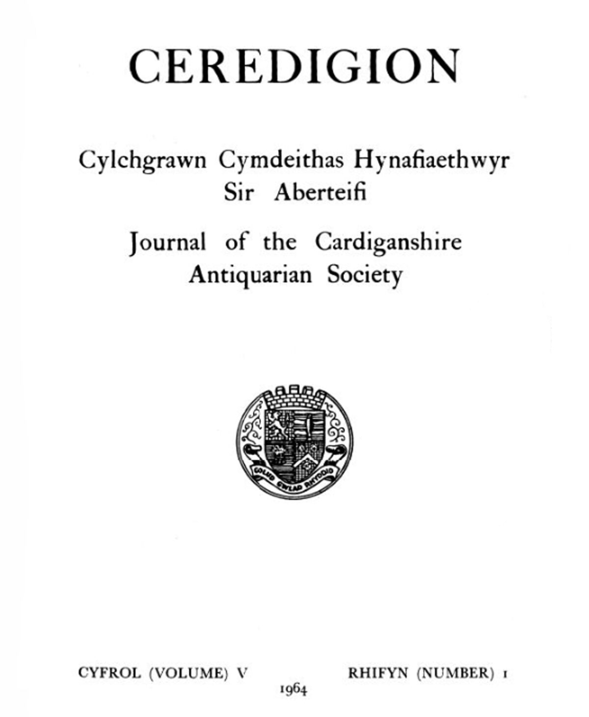 Ceredigion – Journal of the Cardiganshire Antiquarian Society, 1964 Vol V No I