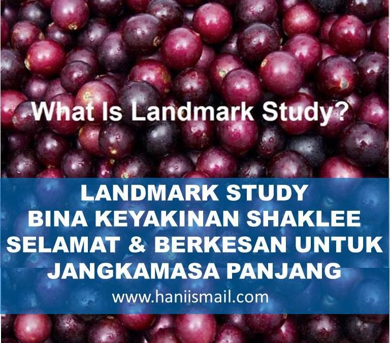 LANDMARK STUDY BINA KEYAKINAN  SHAKLEE SELAMAT & BERKESAN UNTUK JANGKAMASA PANJANG