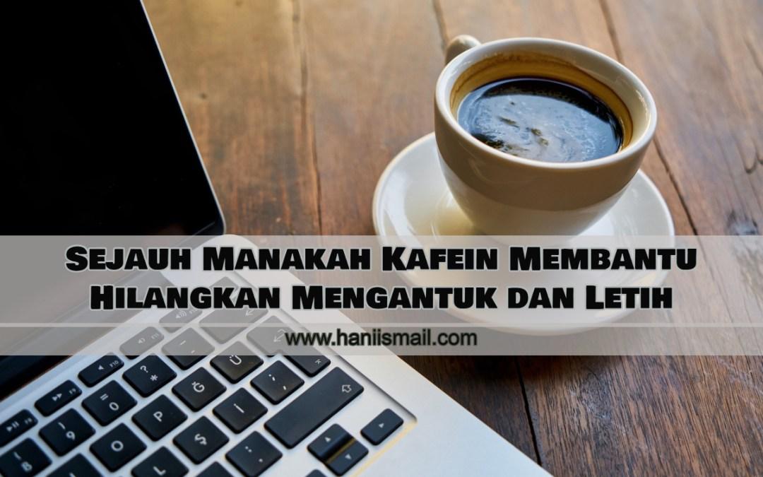 Sejauh Manakah Kafein Membantu Hilangkan Mengantuk dan Letih