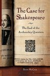 The Case for Shakespeare: The End of the Authorship Question (Not!) - by Scott McCrea