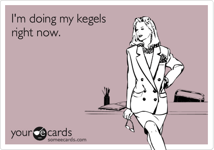 What are KEGEL EXERCISES? !?!?!