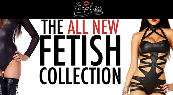 Forplay's new fetish collection is out!