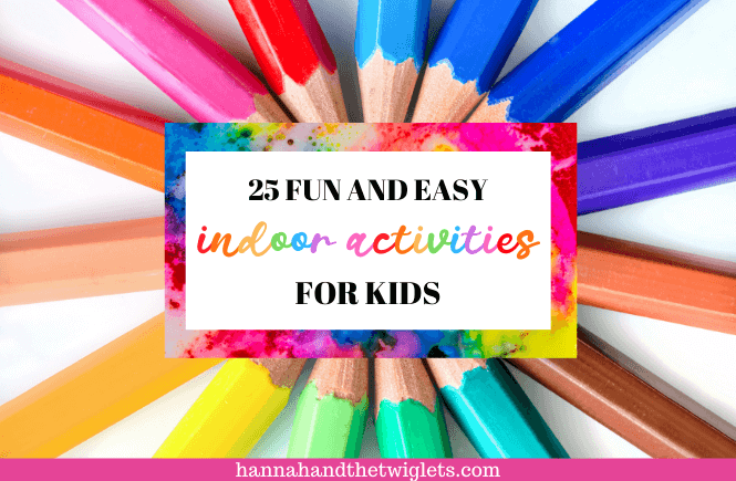 25 fun and easy indoor activities for kids