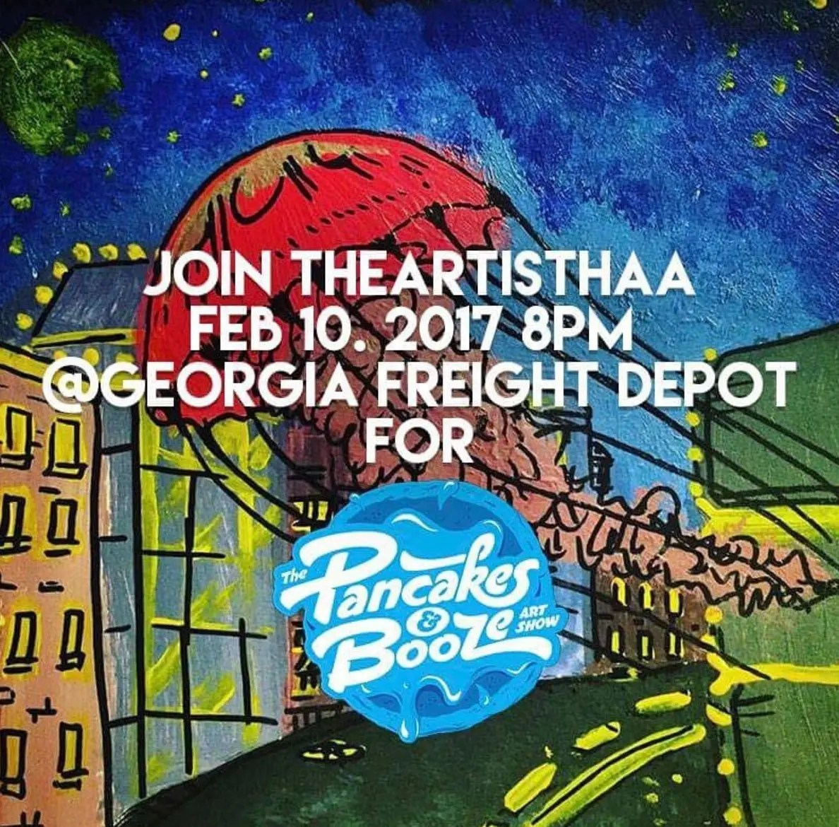 Join the artisthhaa feb 10 2017 8pm at the Georgia freight depot for pancake and booze artshow