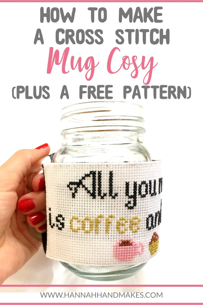 Make your very own cross stitch mug cosy following 5 easy steps. Plus you can download the Coffee and Cake counted cross stitch pattern I used for this mug cosy for free! Just click to download it and start stitching today. Includes links to my other how to cross stitch tutorials for beginners. #hannahhandmakes #crossstitch #diycrafts