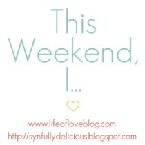 This Weekend I...
