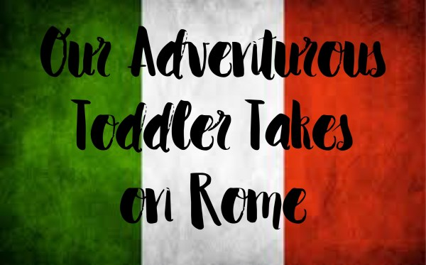 Our Adventurous Toddler Takes on Rome