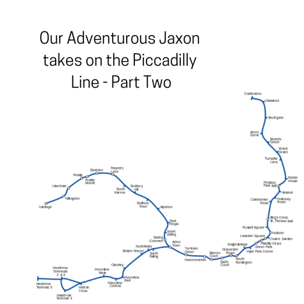 Our Adventurous Jaxon takes on the Piccadilly Line - Part Two