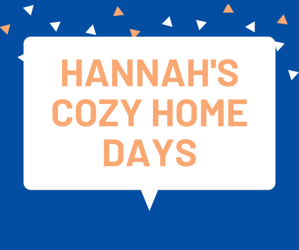 Hannah's Cozy Home Days - a series all about my adventures while socially distancing during the Coronavirus Pandemic 2020