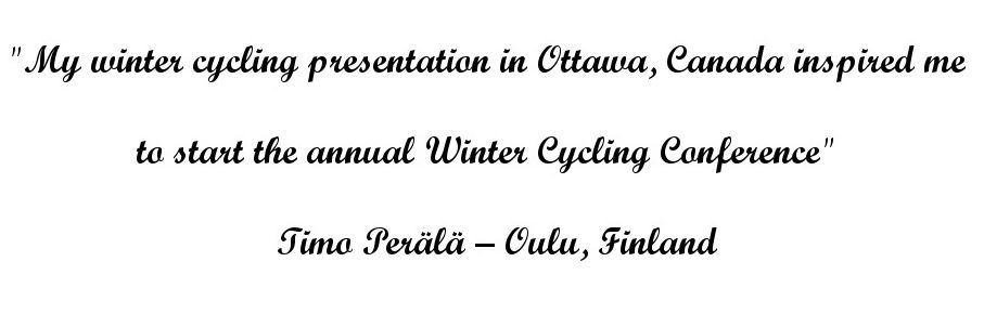 """My winter cycling presentation in Ottawa, Canada inspired me to start the annual Winter Cycling Conference"" - Timo Perälä"