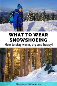 What to wear winter hiking and snowshoeing to ensure you stay warm, dry and happy. #hiking #snowshoeing