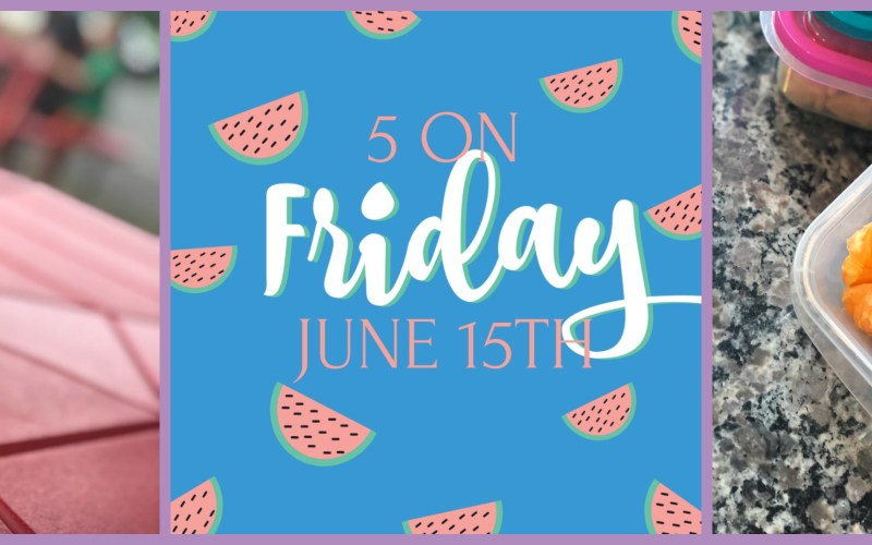 FIVE ON FRIDAY – 6/15