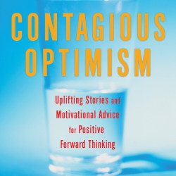 Contagious Optimism: Uplifting Stories and Motivational Advice for Positive Forward Thinking