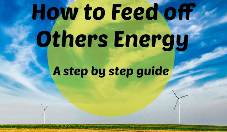 How to Feed off Others Energy