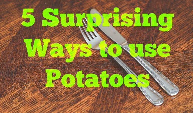 5 Surprising Ways to use Potatoes