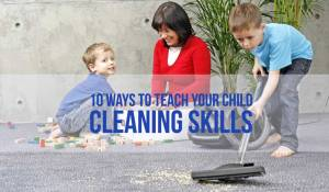 10 Ways to Teach Your Child Cleaning Skills