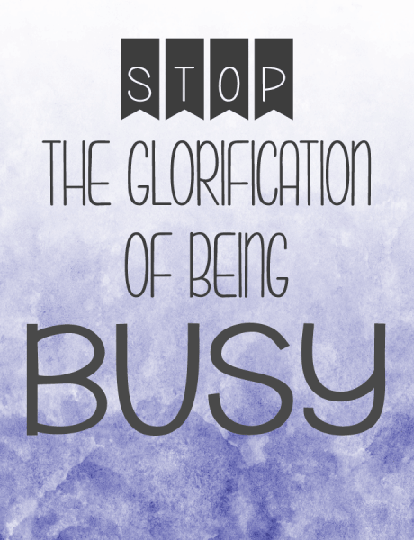 Stop the glorification of being busy