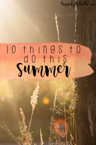 10 Things to do This Summer | read more at happilythehicks.com