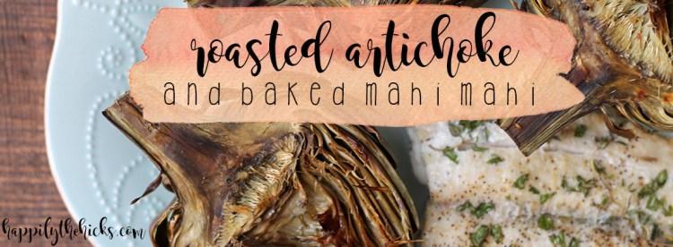 Roasted Artichoke and Baked Mahi Mahi | read more at happilythehicks.com