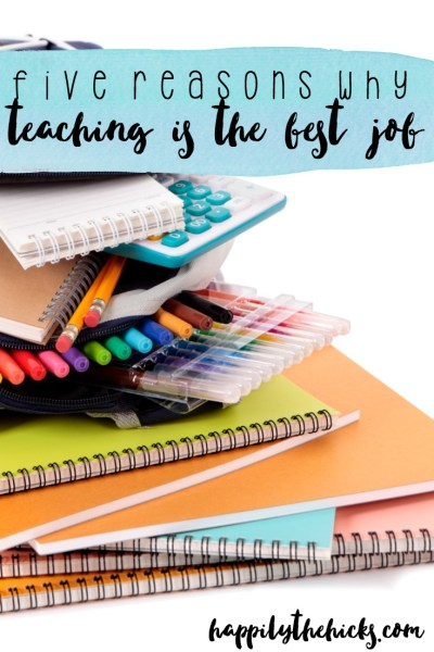Five Reasons Teaching is the Best Job | read more at happilythehicks.com