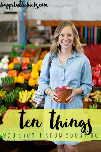 Ten Things You Didn't Know About Me   read more at happilythehicks.com
