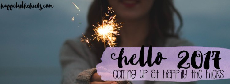Hello 2017! Coming up at Happily the Hicks... | read more at happilythehicks.com