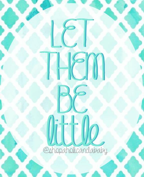 Let them be little.
