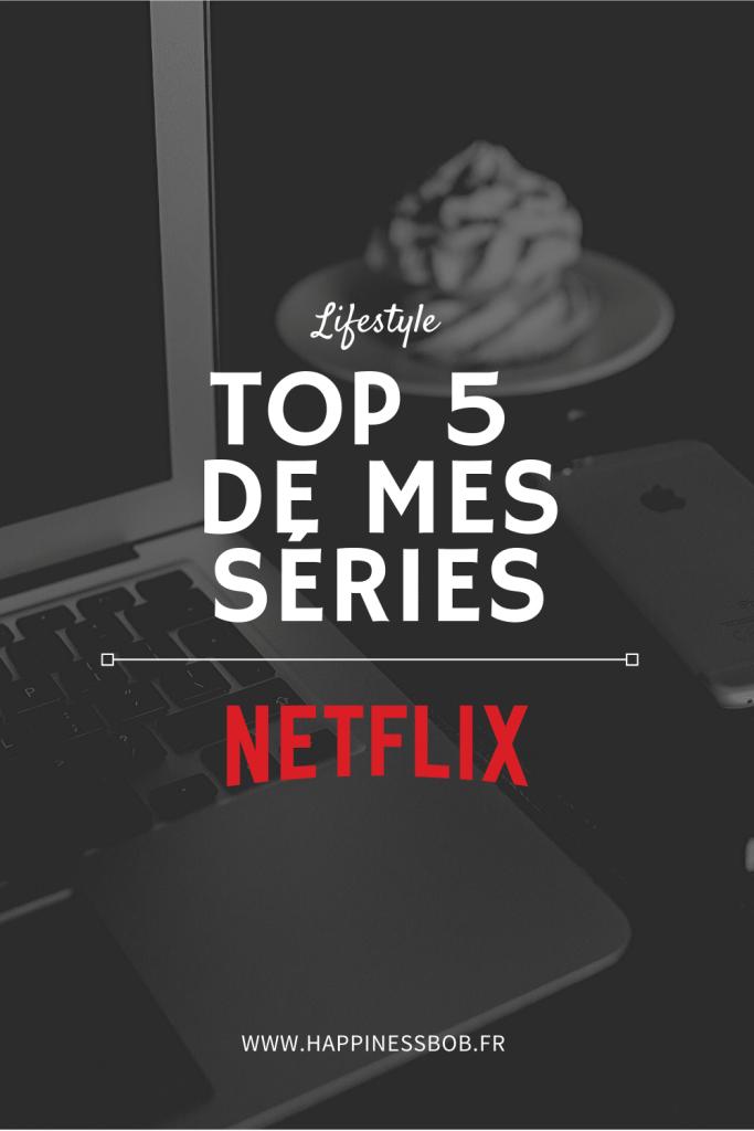 Top 5 des séries Netflix à ne pas louper | Blog HappinessBob