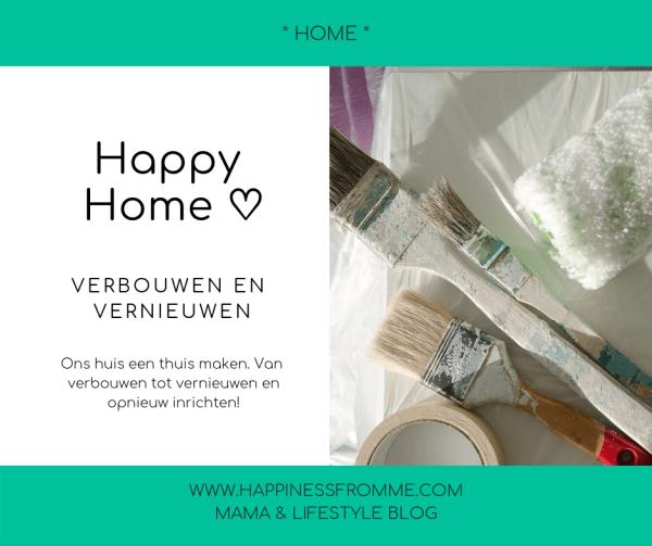 Happy Home ♡ Verbouwen en vernieuwen!
