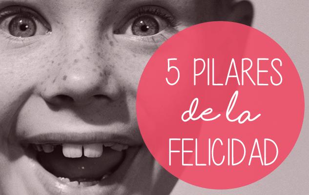Los 5 Pilares de la Felicidad