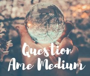 Question Ame Medium