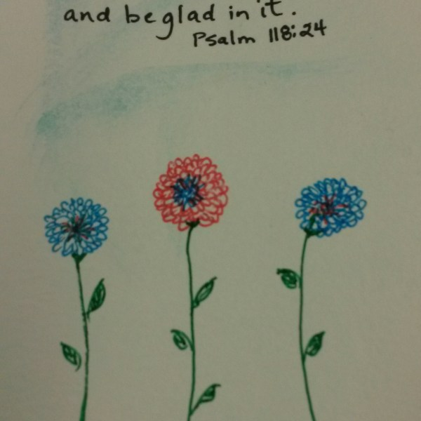 Turquoise and Red Flowers Psalm 118:24