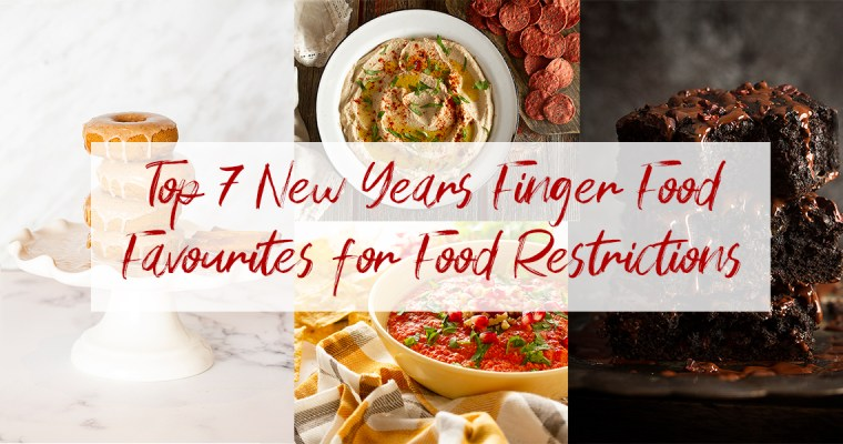 Top 7 New Years Finger Food Favourites for Food Restrictions